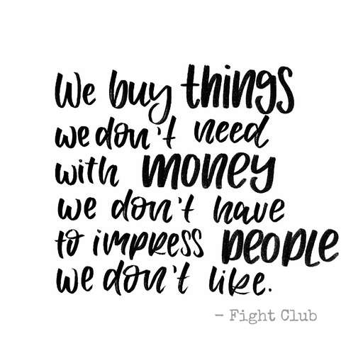 We buy things we don't need with money we don't have to impress people we don't like